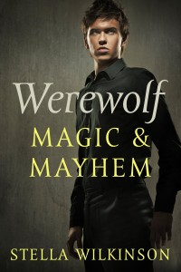 Werewolf Magic and Mayhem by Stella Wilkinson