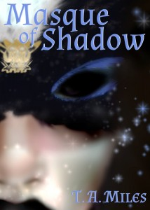 Masque of Shadow by T.A. Miles