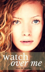 Watch Over Me by Alice M. Roelke
