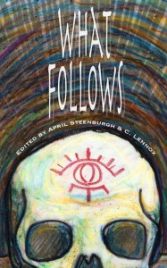 What Follows, edited by April Steenburgh and C. Lennox
