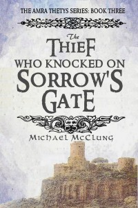 The Thief Who Knocked On Sorrow's Gate by Michael McClung