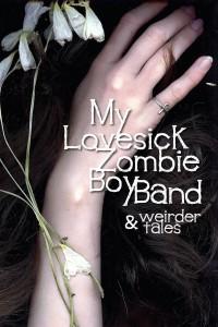 My Lovesick Zombie Boyband & weirder tales by Damien Walter