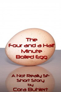 The Four and a Half Minute Boiled Egg by Cora Buhlert