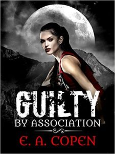 Guilty by Association by E.A. Copen