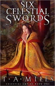 Six Celestial Swords by T.A. Miles