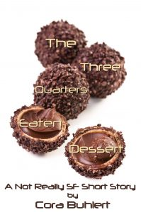 The Three Quarters Eaten Dessert by Cora Buhlert