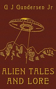 Alien Tales and Lore by G.J. Gundersen Jr.