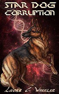 Star Dog Corruption by Lucas C. Wheeler