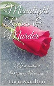 Moonlight, Roses & Murder by Lori Moulton