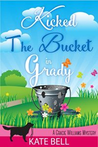 Kicked the Bucket in Grady by Kate Bell