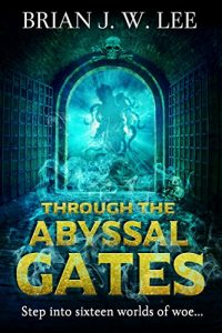 Through the Abyssal Gates by Brian J.W. Lee