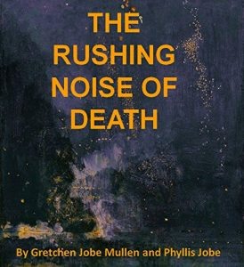 The Rushing Noise of Death by Gretchen Mullen and Phyllis Jobe