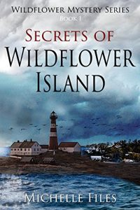 Secrets of Wildflower Island by Michelle Files
