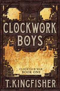 Clockwork Boys by T. Kingfisher
