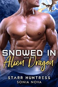 Snowed in with the Alien Dragon by Sonia Nova