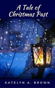 A Tale of Christmas Past by Katelyn A. Brown