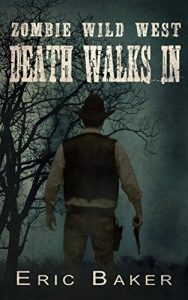 Zombie Wild West: Death Wals In by Eric Baker