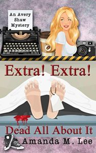 Extra! Extra! Dead All About It by Amanda M. Lee