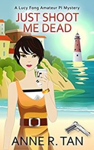 Just Shoot Me Dead by Anne R. Tan