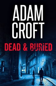 Dead and Buried by Adam Croft