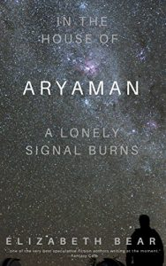 In The House of Aryaman, a Lonely Signal Burns by Elizabeth Bear