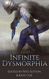 Infinite Dysmorphia, edited by Kate Coe and Peter Sutton