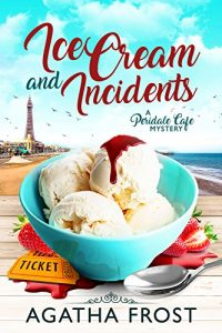 Ice Cream and Incidents by Agatha Frost