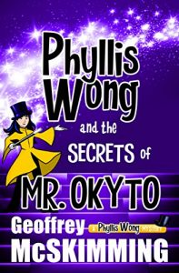 Phyllis Wong and the Secrets of Mr. Okyto by Geoffrey McSkimming