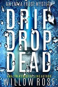 Drip Drop Dead by Willow Rose