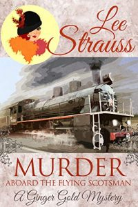 Murder Aboard the Flying Scotsman by Lee Strauss