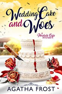 Wedding Cake and Woes by Agatha Frost