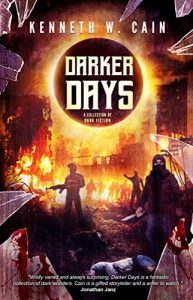 Darker Days: A Collection of Dark Fiction by Kenneth W. Cain