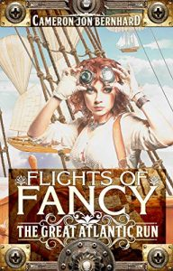 Flights of Fancy: The Great Atlantic Run by Cameron Jon Bernhard