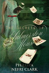 The Secrets of Palmerston House by Philippa Nefri Clark