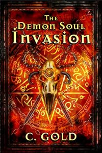 The Demon Soul Invasion by C. Gold