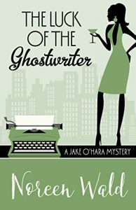 The Luck of the Ghostwriter by Noreen Wald