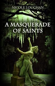 A Masquerade of Saints by Nicole Loughan