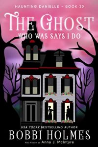The Ghost Who Says I Do by Bobbi Holmes