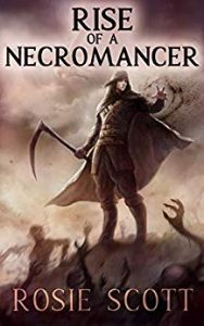 Rise of a Necromancer by Rosie Scott