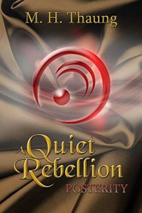 A Quiet Rebellion: Posterity by M.H. Thaung