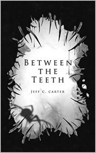 Between the Teeth by Jeff C. Carter