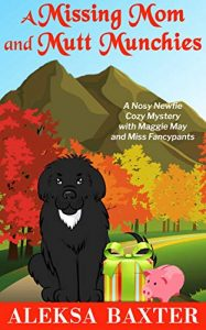 A Missing Mom and Mutt Munchies by Aleksa Baxter