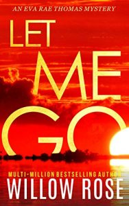 Let Me Go by Willow Rose