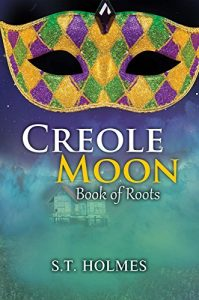 Creole Moon: Book of Roots by S.T, Holmes