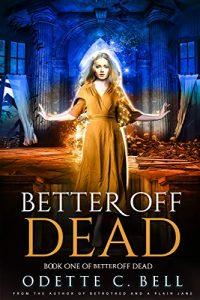 Better off Dead by Odette C. Bell