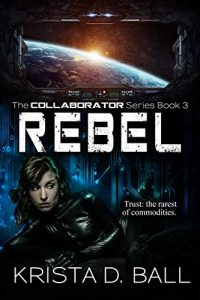 Rebel by Krista D. Ball