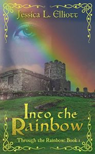 Into the Rainbow by Jessica L. Elliott
