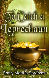 To Catch a Leprechaun by Emily Martha Sorensen