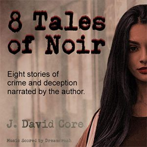8 Tales of Noir by J. David Core