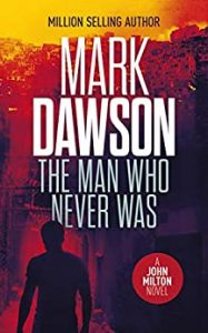 The Man Who Never Was by Mark Dawson